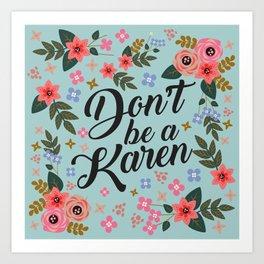 Don't Be A Karen  Art Print