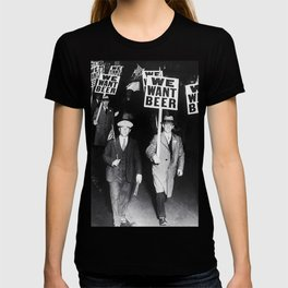 We Want Beer! Protesting Against Prohibition black and white photography - photographs T-shirt