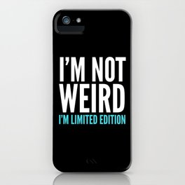 I'm Not Weird I'm Limited Edition Funny Quote (Dark) iPhone Case