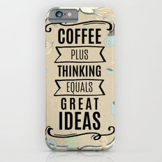 Coffee Plus Thinking = Great Ideas - Coffee Lovers iPhone 6s Slim Case