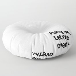 Hang on. Let me overthink this. Floor Pillow