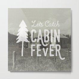 CABIN FEVER Metal Print