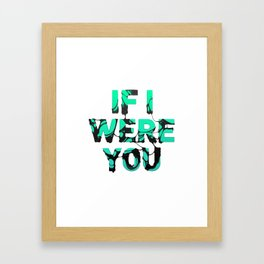 If I were you... Framed Art Print