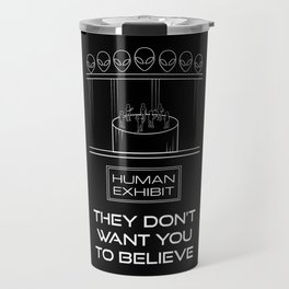 They Don't Want You to Believe - Human Exhibit Travel Mug