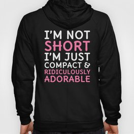 I'm Not Short I'm Just Compact & Ridiculously Adorable (Black) Hoody