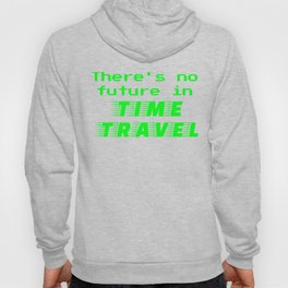 There's No Future In Time Travel Hoody