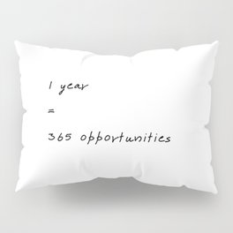 1 year=365 opportunities_white Pillow Sham