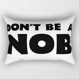 Don't Be A Nob Rectangular Pillow