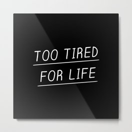 Too Tired Metal Print