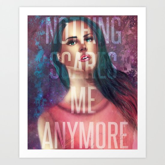 Nothing Scares Me Anymore Art Print
