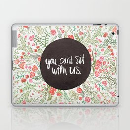 You Can't Sit With Us Laptop & iPad Skin