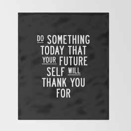Do Something Today That Your Future Self Will Thank You For Inspirational Life Quote Bedroom Art Throw Blanket