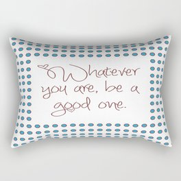 Whatever you are, be a good one. Rectangular Pillow