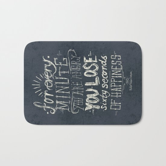 For every minute you are angry you lose sixty seconds of happiness  Bath Mat