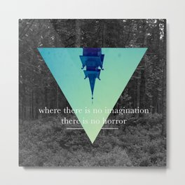 Where there is no imagination there is no horror Metal Print