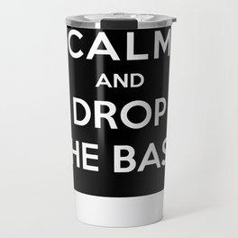 Keep Calm And Drop The Bass Travel Mug