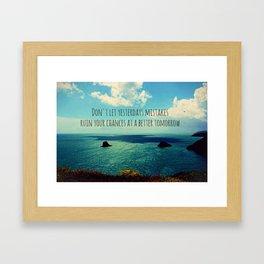Yesterdays Mistakes Tomorrows Chances Framed Art Print