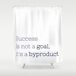 Success is not a goal, it's a byproduct. - Friday Night Lights collection Shower Curtain