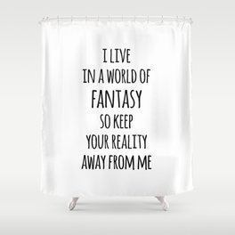 World Of Fantasy Funny Quote Shower Curtain