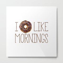 I Donut Like Mornings Metal Print