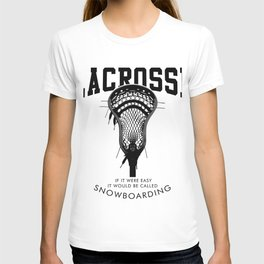 Lacrosse: if it were easy, it would be called snowboarding T-shirt