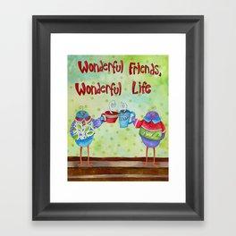 Wonderful Friends Wonderful Life Framed Art Print