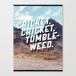 Cricket, cricket, tumbleweed. Canvas Print