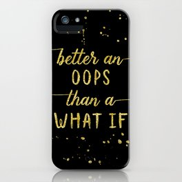 TEXT ART GOLD Better an oops than a what if iPhone Case