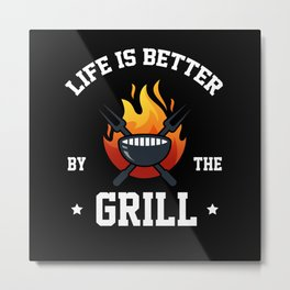 Life Is Better By The Grill Metal Print