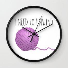 I Need To Unwind Wall Clock