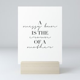 A Messy Bun Is the Crown of A Mother Mini Art Print