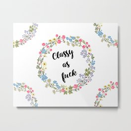 Classy as fuck Flowers art Metal Print