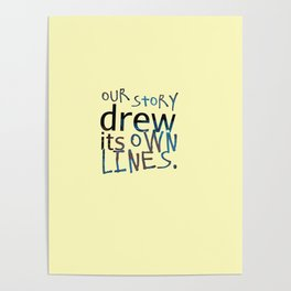 Our Story Drew Its Own Lines Poster