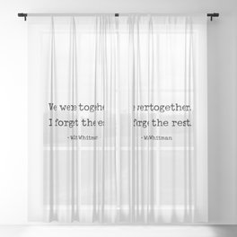 We were together. I forget the rest. Walt Whitman Quote. Sheer Curtain