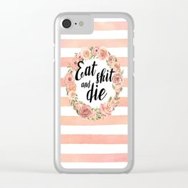 Eat shit and die Clear iPhone Case