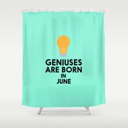 Geniuses are born in JUNE T-Shirt D6db2 Shower Curtain