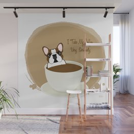 Frenchie & Coffee - I Take My Coffee Very Seriously Wall Mural