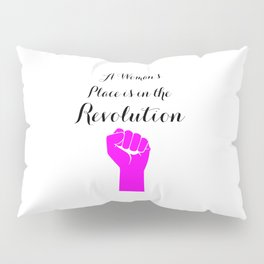 A Women's Place is in the Revolution Pillow Sham