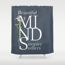 Beautiful minds inspire others Shower Curtain