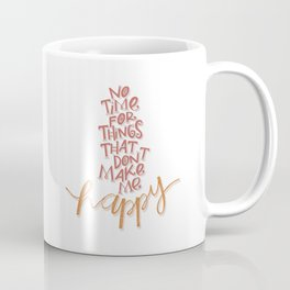 No time for things that don't make me happy Coffee Mug