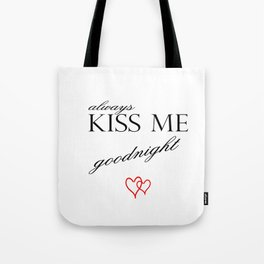 Always Kiss me Goodnight . Home Decor Graphicdesign Tote Bag