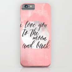 i love you to the moon and back Slim Case iPhone 6