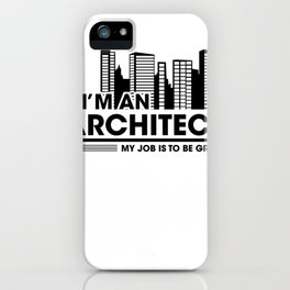I'M AN ARCHITECT  iPhone Case