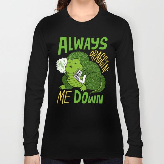 Draggin' Me Down Long Sleeve T-shirt