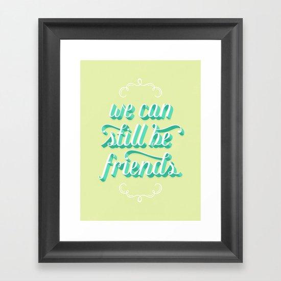 We Can Still Be Friends Framed Art Print