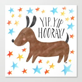 Yip Yip Hooray Weenie Dog Canvas Print