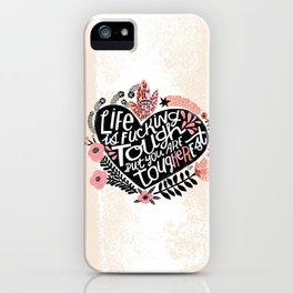 Life is Fucking Tough but you are Tougherest iPhone Case