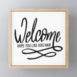 Welcome Hope You Like Dog Hair Framed Mini Art Print