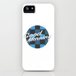 Good Morning in Blue iPhone Case