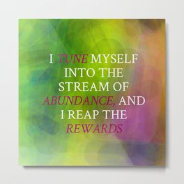 I Tune Myself Into The Stream Of Abundance Metal Print